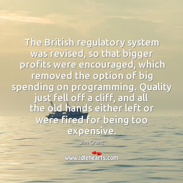The british regulatory system was revised, so that bigger profits were encouraged, which removed Image