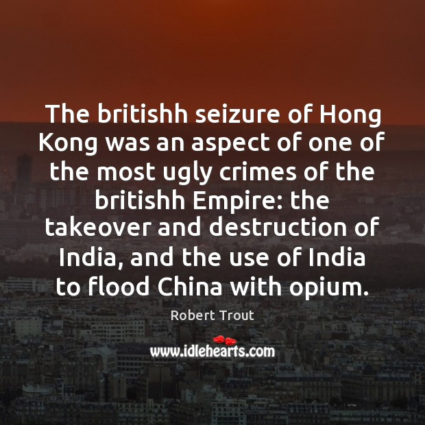Image, The britishh seizure of Hong Kong was an aspect of one of