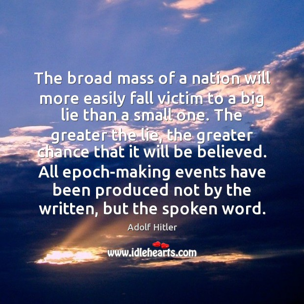 The broad mass of a nation will more easily fall victim to Adolf Hitler Picture Quote