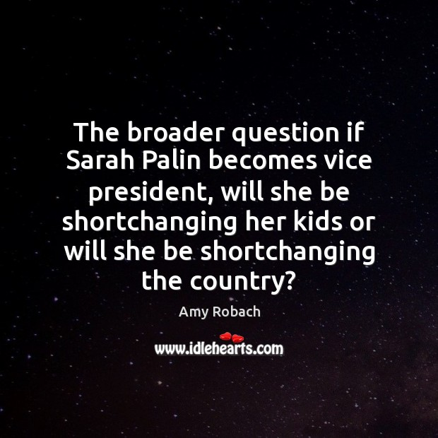 Image, The broader question if Sarah Palin becomes vice president, will she be