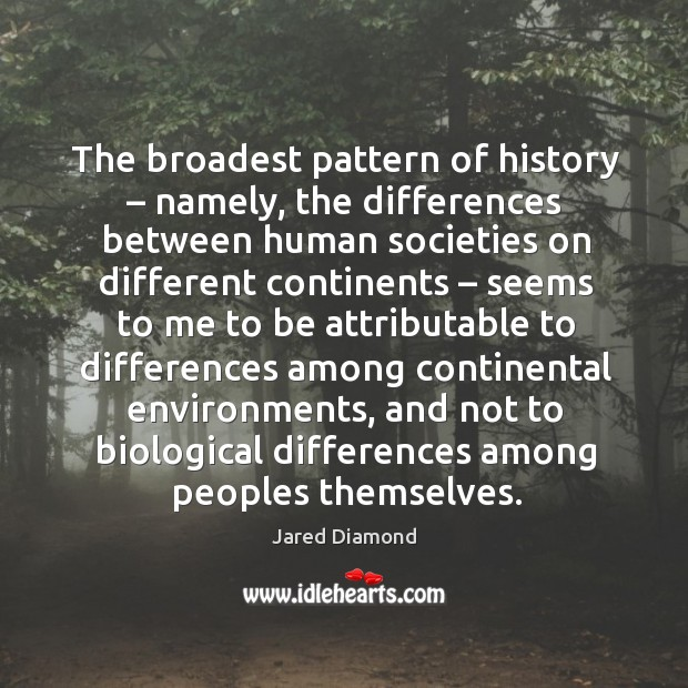 Image, The broadest pattern of history – namely, the differences between human societies on different