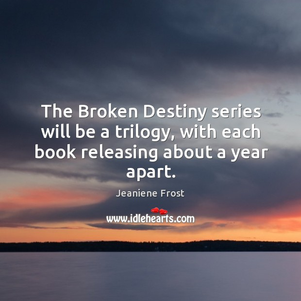 The Broken Destiny series will be a trilogy, with each book releasing about a year apart. Image