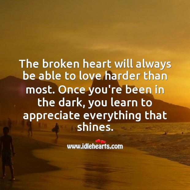 The broken heart will always be able to love harder than most. Appreciate Quotes Image