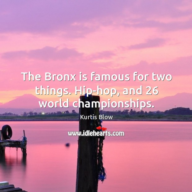 The bronx is famous for two things. Hip-hop, and 26 world championships. Image