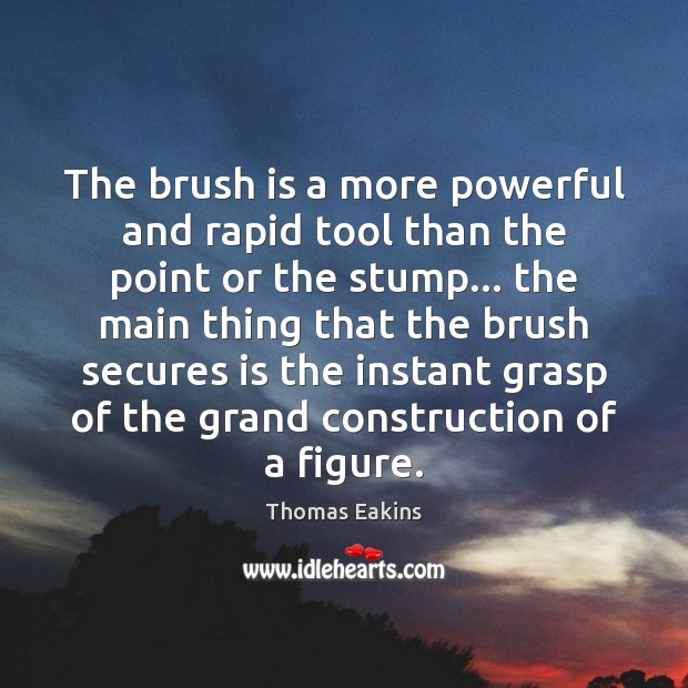 The brush is a more powerful and rapid tool than the point Image