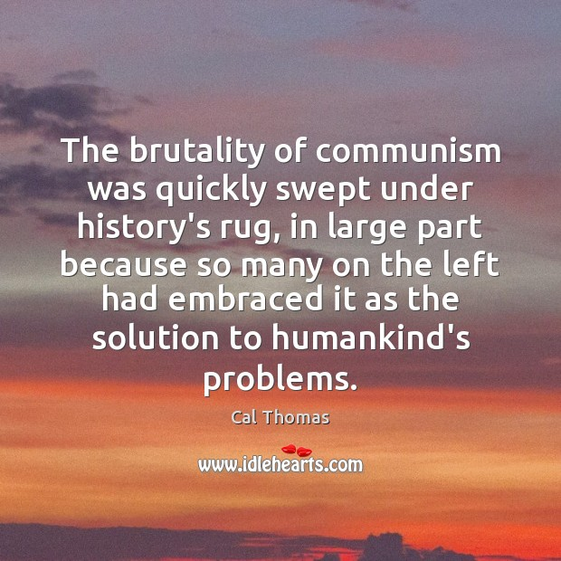 The brutality of communism was quickly swept under history's rug, in large Image