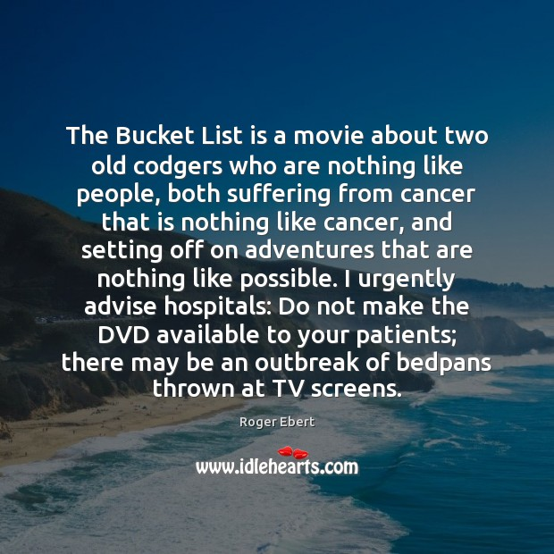 The Bucket List is a movie about two old codgers who are Image
