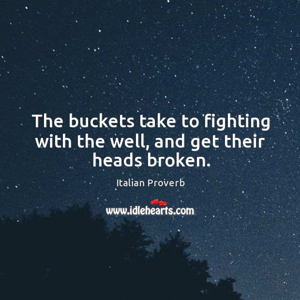 The buckets take to fighting with the well, and get their heads broken. Image