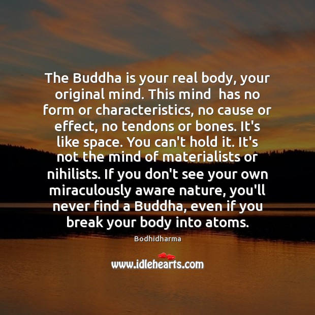 The Buddha is your real body, your original mind. This mind  has Bodhidharma Picture Quote