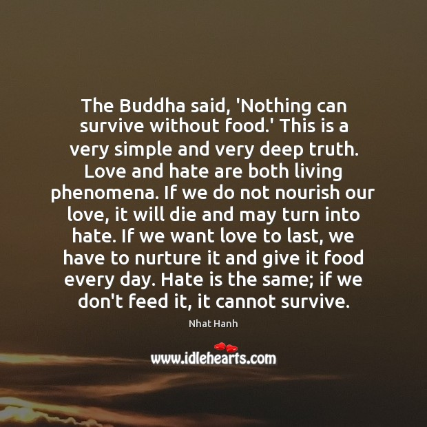 The Buddha said, 'Nothing can survive without food.' This is a Love and Hate Quotes Image