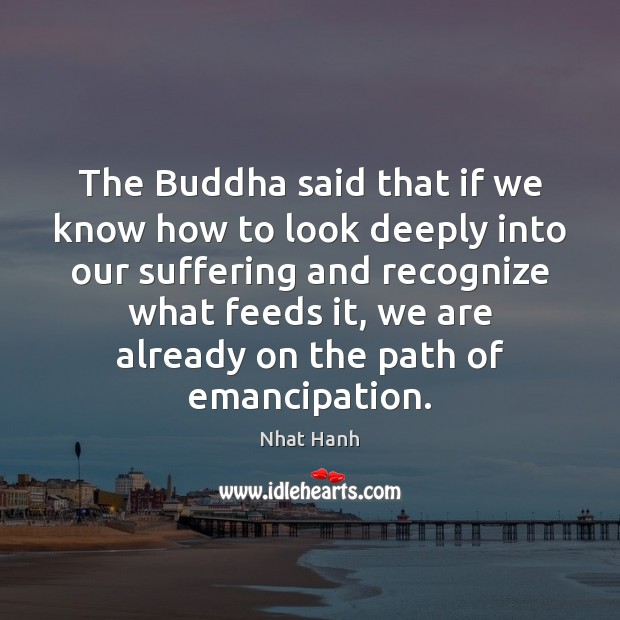 Image, The Buddha said that if we know how to look deeply into