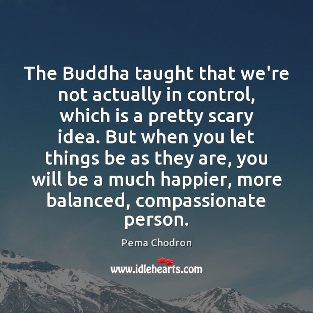 The Buddha taught that we're not actually in control, which is a Image