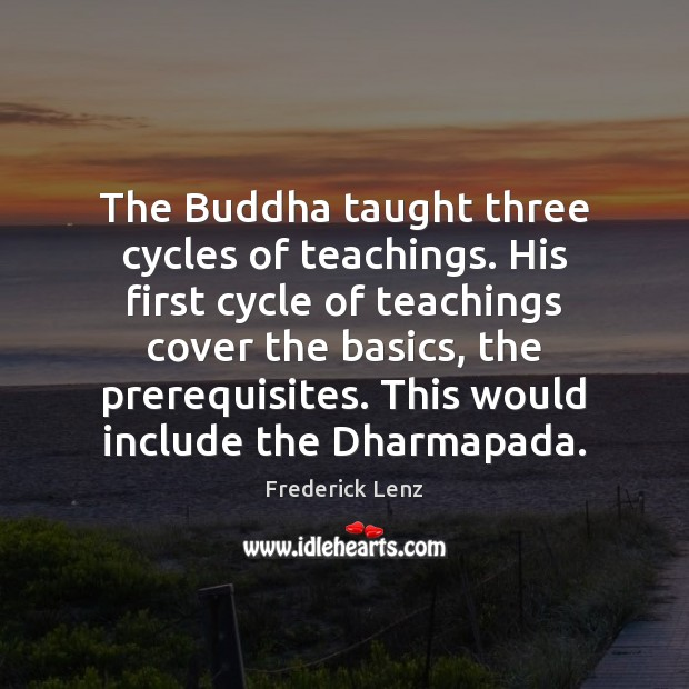 The Buddha taught three cycles of teachings. His first cycle of teachings Image