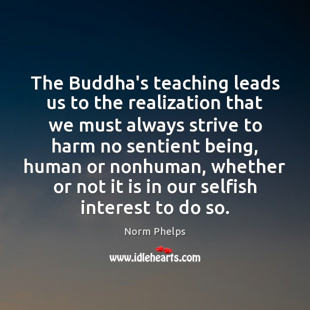 The Buddha's teaching leads us to the realization that we must always Selfish Quotes Image