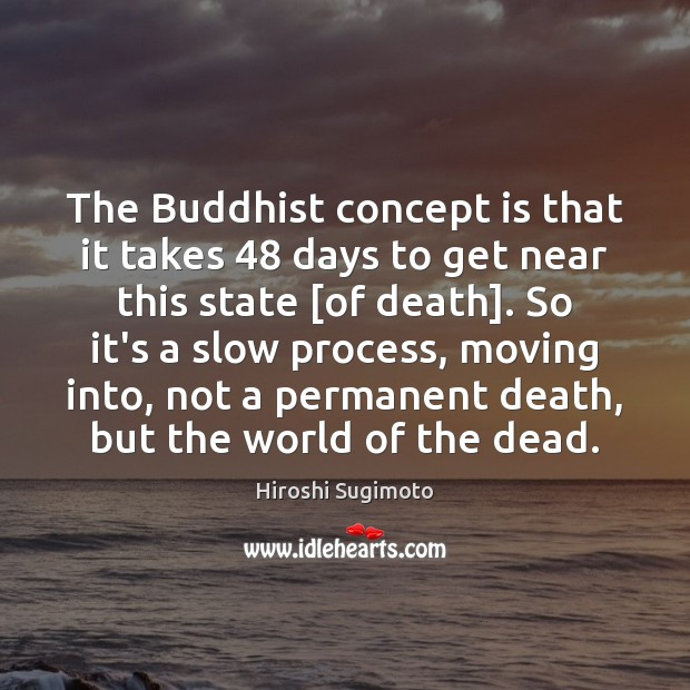 Image, The Buddhist concept is that it takes 48 days to get near this