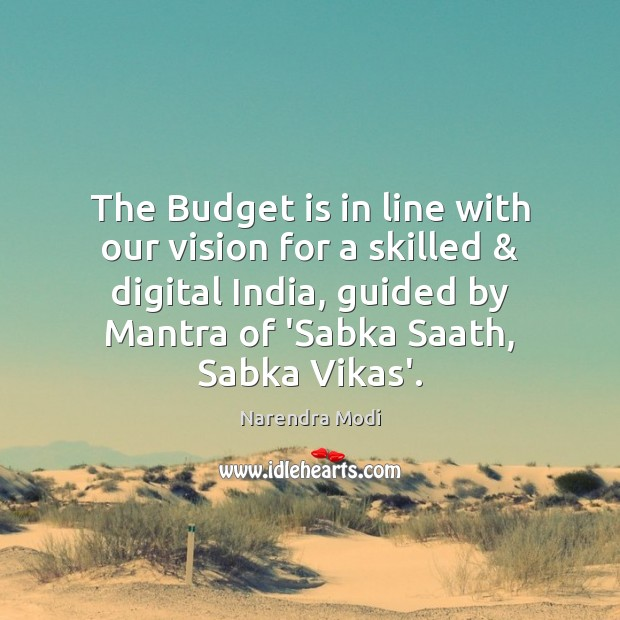 The Budget is in line with our vision for a skilled & digital Narendra Modi Picture Quote