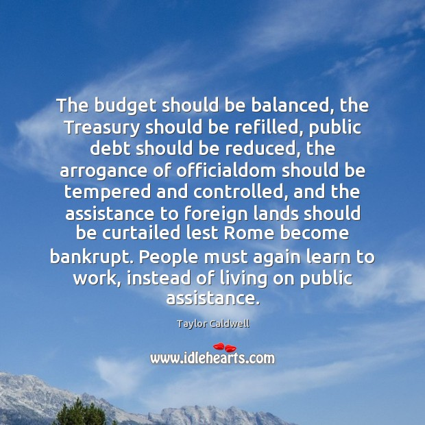 The budget should be balanced, the Treasury should be refilled, public debt Taylor Caldwell Picture Quote