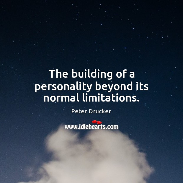 The building of a personality beyond its normal limitations. Image