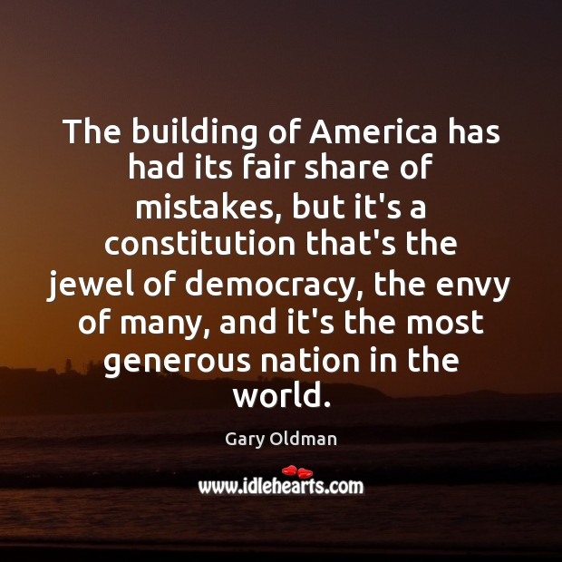 The building of America has had its fair share of mistakes, but Gary Oldman Picture Quote