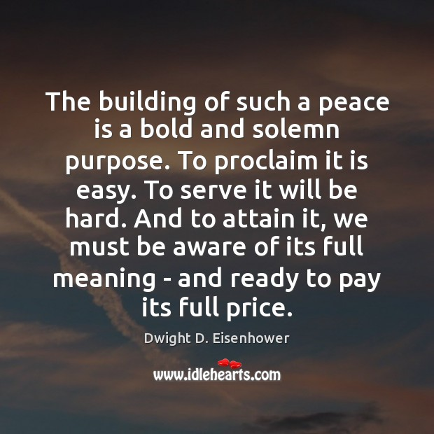 Image, The building of such a peace is a bold and solemn purpose.