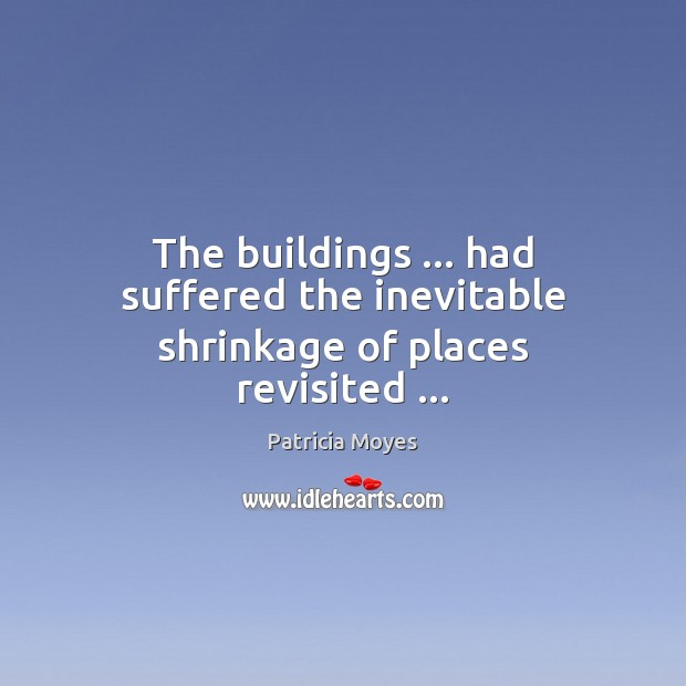 The buildings … had suffered the inevitable shrinkage of places revisited … Image