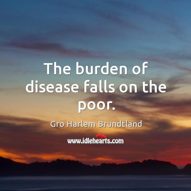 The burden of disease falls on the poor. Image