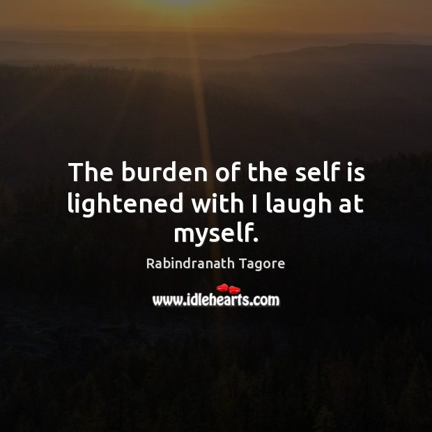 Image, The burden of the self is lightened with I laugh at myself.