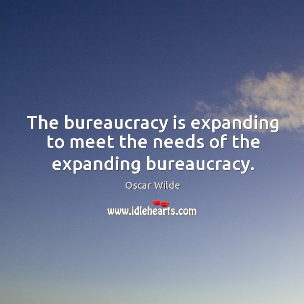 Image, The bureaucracy is expanding to meet the needs of the expanding bureaucracy.