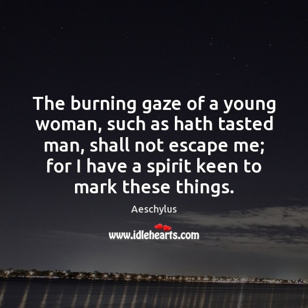 Image, The burning gaze of a young woman, such as hath tasted man,