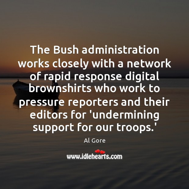The Bush administration works closely with a network of rapid response digital Image