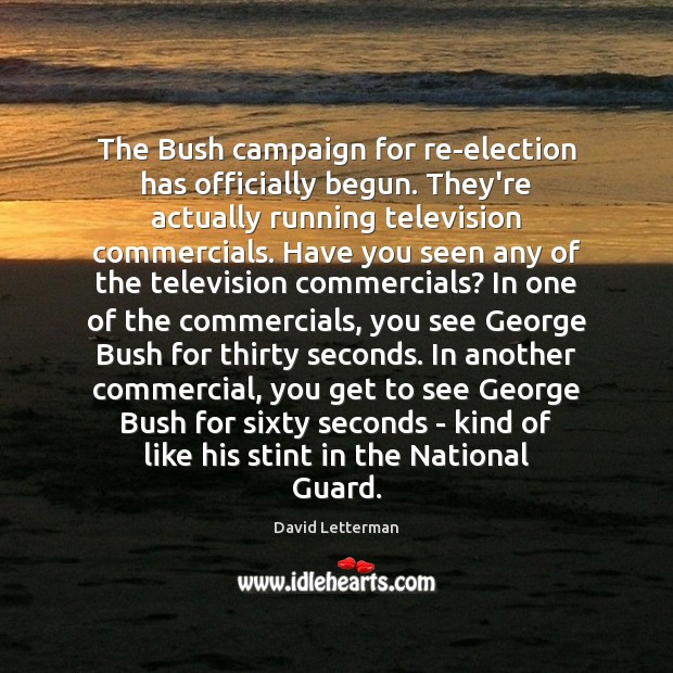 The Bush campaign for re-election has officially begun. They're actually running television Image