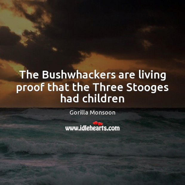 The Bushwhackers are living proof that the Three Stooges had children Image