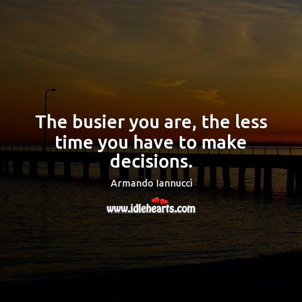 Image, The busier you are, the less time you have to make decisions.