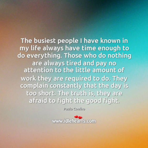 The busiest people I have known in my life always have time Image