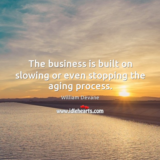 The business is built on slowing or even stopping the aging