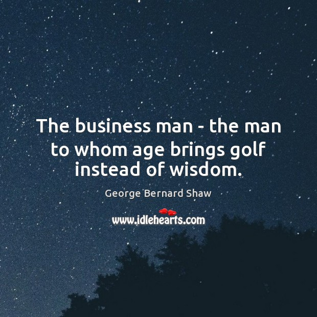 The business man – the man to whom age brings golf instead of wisdom. Image