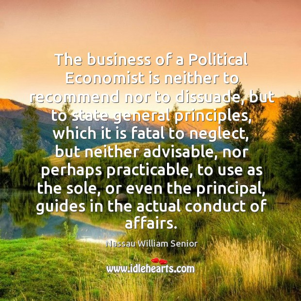 Image, The business of a political economist is neither to recommend nor to dissuade.