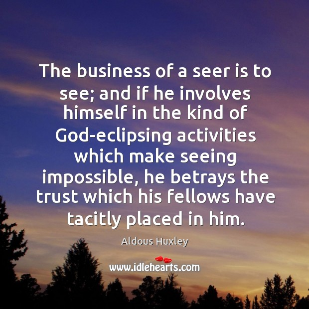 Image, The business of a seer is to see; and if he involves
