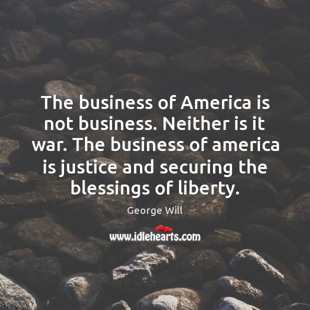 The business of America is not business. Neither is it war. The Blessings Quotes Image
