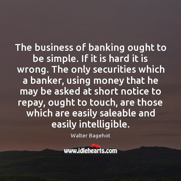Image, The business of banking ought to be simple. If it is hard