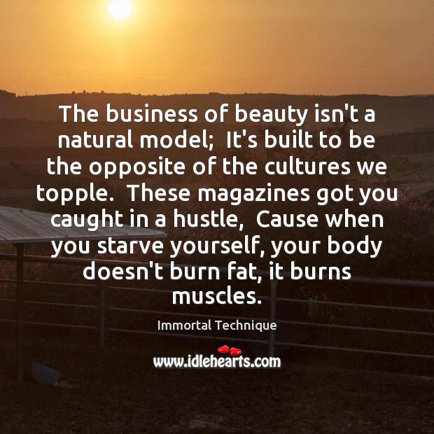 The business of beauty isn't a natural model;  It's built to be Immortal Technique Picture Quote