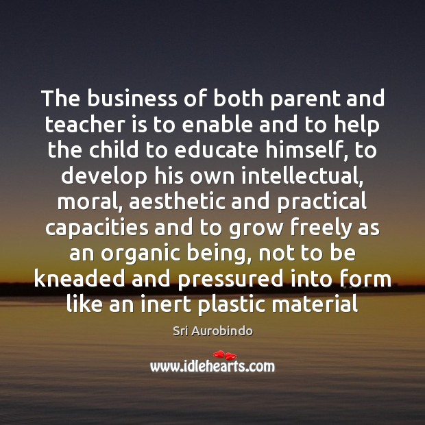 The business of both parent and teacher is to enable and to Teacher Quotes Image