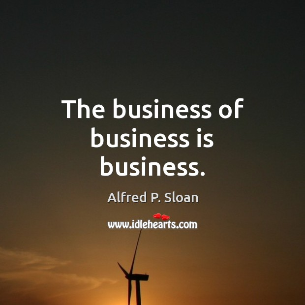 Image, The business of business is business.