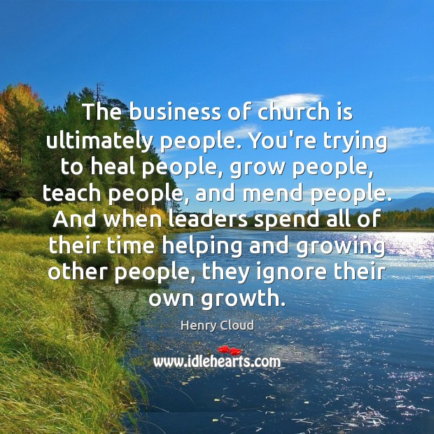 Image, The business of church is ultimately people. You're trying to heal people,