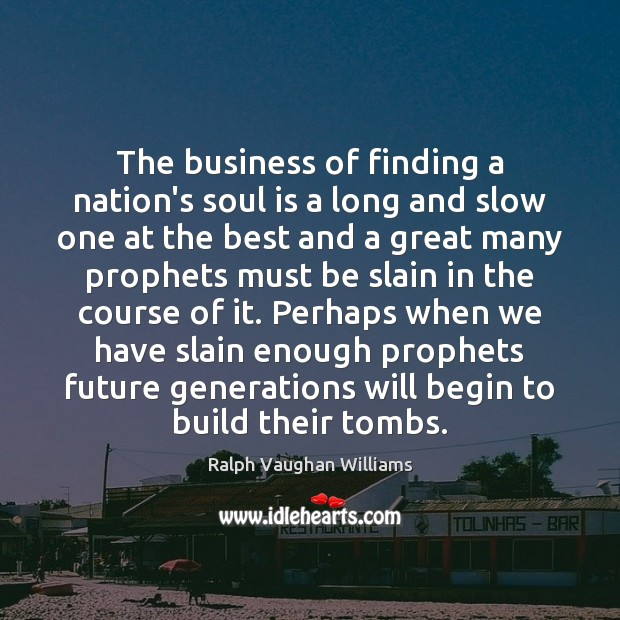 The business of finding a nation's soul is a long and slow Soul Quotes Image