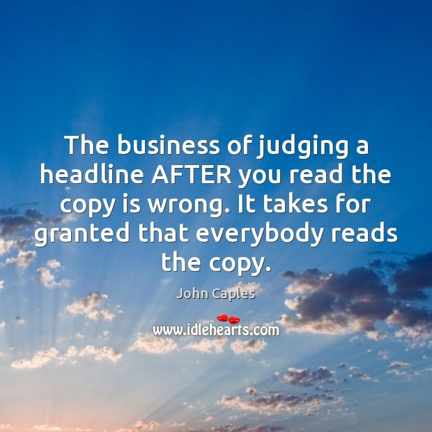 The business of judging a headline AFTER you read the copy is Image