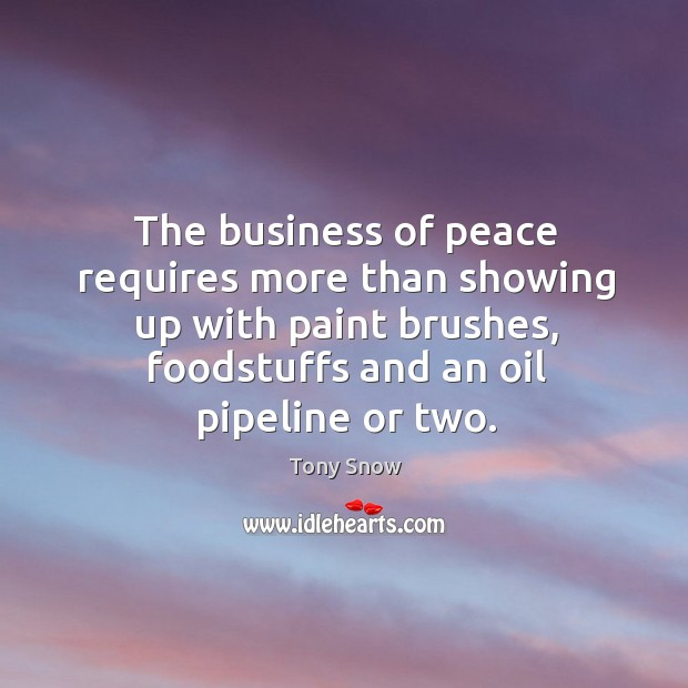 The business of peace requires more than showing up with paint brushes, foodstuffs and an oil pipeline or two. Image
