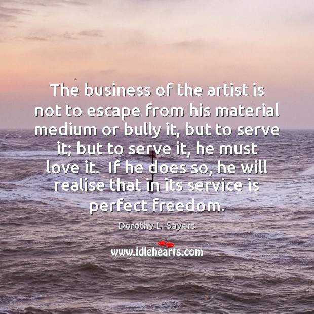 The business of the artist is not to escape from his material Image