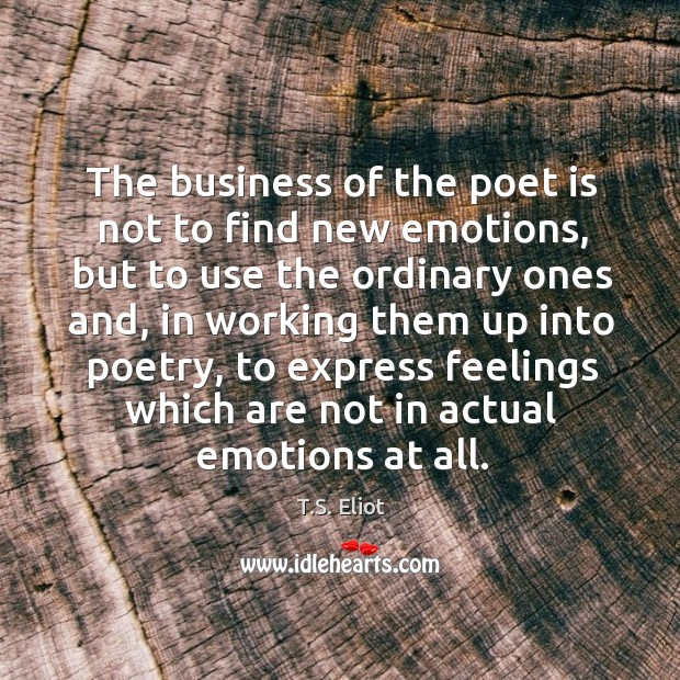 Image, The business of the poet is not to find new emotions, but to use the ordinary ones and