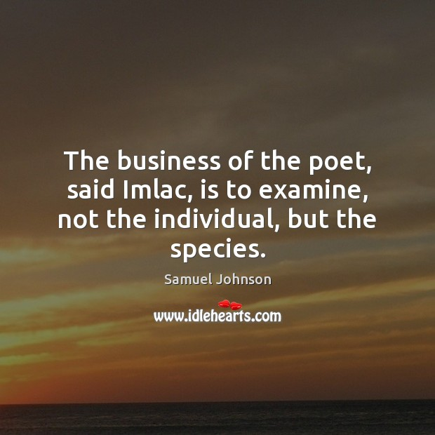 Image, The business of the poet, said Imlac, is to examine, not the individual, but the species.